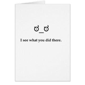 Veo lo que usted lo hizo allí tarjeta de felicitación