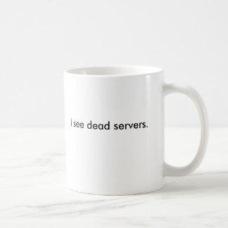 Veo los servidores muertos taza de café
