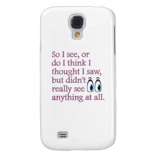 """""""Veo tan"""" diseño del humor Funda Para Galaxy S4"""
