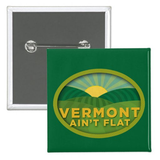 Vermont Ain't Flat Pinback Button