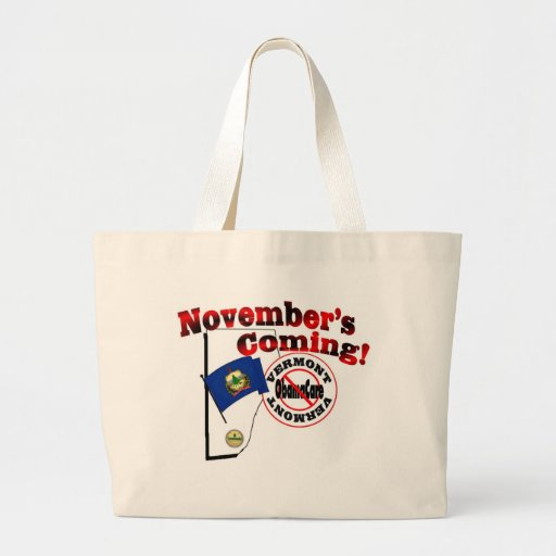 Vermont Anti ObamaCare – November's Coming! Canvas Bag