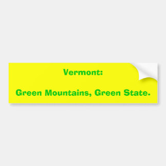 Vermont:Green Mountains, Green State. Car Bumper Sticker
