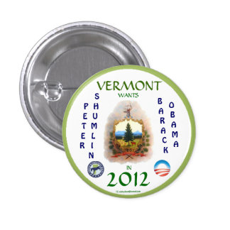 VERMONT WANTS SHUMLIN/OBAMA IN 2012 POLITICAL PINB PINBACK BUTTON