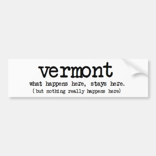 Vermont what happens here stays here funny bumper sticker
