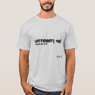 Verrenerf Owt, Verrust be rrrs T-Shirt