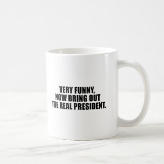 Very funny, now bring out the real president mug
