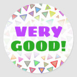 """[ Thumbnail: """"Very Good!"""" + Multicolored Triangles Pattern Round Sticker ]"""