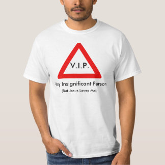 Very Insignificant person T-Shirt