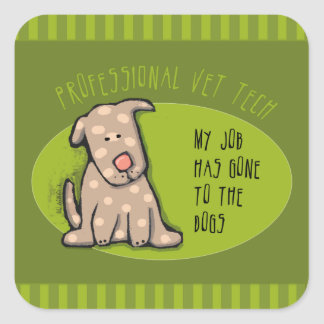 Vet Tech, My Job Has Gone to the Dogs Square Sticker