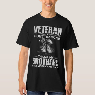 veteran - dont't thank me thank my brothers who T-Shirt