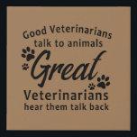 "Veterinarian Wall Poster Art Gift Faux Canvas Print<br><div class=""desc"">Good veterinarians talk to animals,  great veterinarians hear them talk back!</div>"