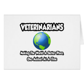 Veterinarians...Making the World a Better Place Greeting Cards