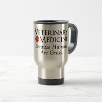 Veterinary Medicine . . . Because Humans Are Gross Travel Mug