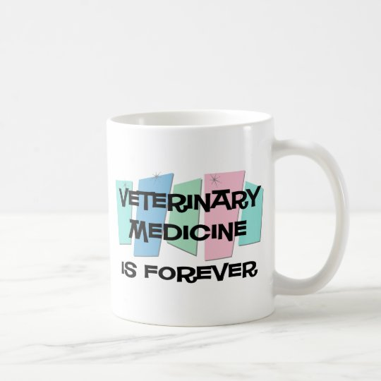Veterinary Medicine Is Forever Coffee Mug