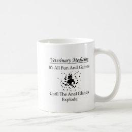 Veterinary Medicine - It's all fun and games until Coffee Mug