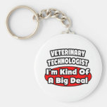 Veterinary Technologist .. Big Deal Key Chains
