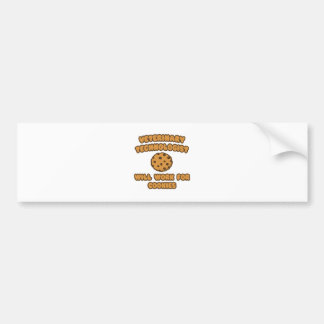 Veterinary Technologist .. Work for Cookies Bumper Stickers