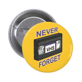 VHS, nunca olvida Pin Redondo De 2 Pulgadas