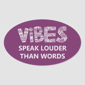Vibes Speak Louder Than Words Oval Sticker