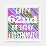 [ Thumbnail: Vibrant, Colorful 62nd Birthday + Custom Name Napkin ]