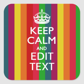 Vibrant Rainbow Keep Calm And Your Text Customize Square Sticker