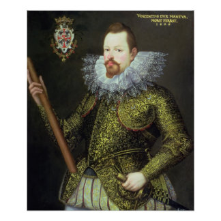 Vicenzo Gonzaga, Duke of Mantua, 1600 Poster