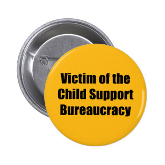 Victim of the Child Support Bureaucracy Pinback Button