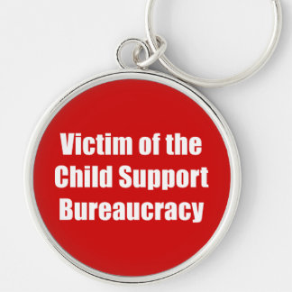 Victim of the Child Support Bureaucracy Silver-Colored Round Keychain