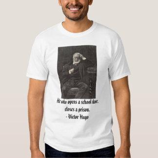 Victor Hugo, He who opens a school door, closes... Tee Shirt