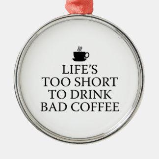 Vida demasiado corta beber el mún café adorno navideño redondo de metal