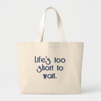 Vida demasiado corta esperar bolsa lienzo