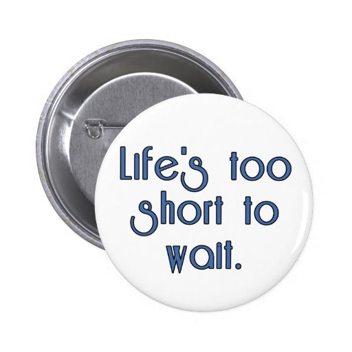 Vida demasiado corta esperar pins