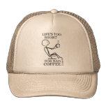 ¡Vida demasiado corta para el mún café! Gorra