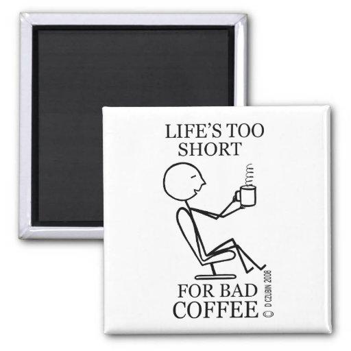 Vida demasiado corta para el mún café imán cuadrado