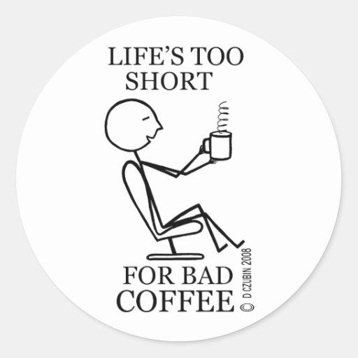 Vida demasiado corta para el mún café pegatina redonda
