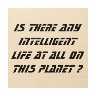 ¿Vida inteligente en absoluto? - lona de madera Impresiones En Madera