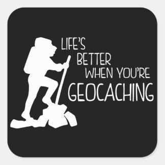 Vida mejor cuando usted es Geocaching Pegatina Cuadrada