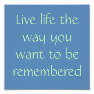 Vida viva la manera que usted quiere ser recordado póster