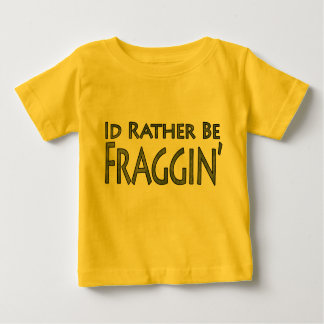 Video Games and Gaming - I'd Rather Be Fraggin' Baby T-Shirt