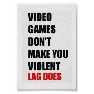 Video Games Don't Make Me Mad Lag Does Poster