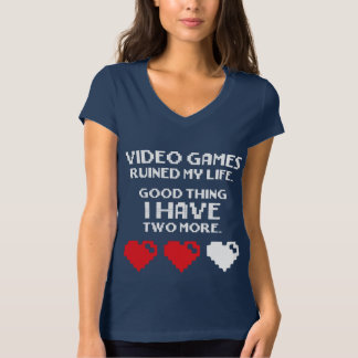 Video Games Ruined My Life - I Have Two More T-Shirt