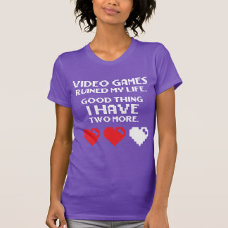 Video Games Ruined My Life - I Have Two More T Shirts