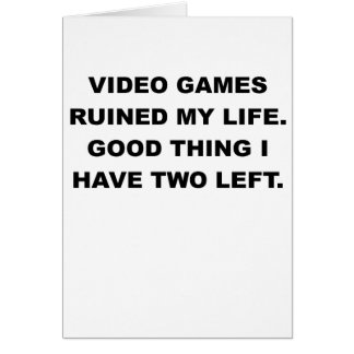 VIDEO GAMES RUINED MY LIFE.png Card