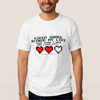 Video Games Ruined My Life T-shirts