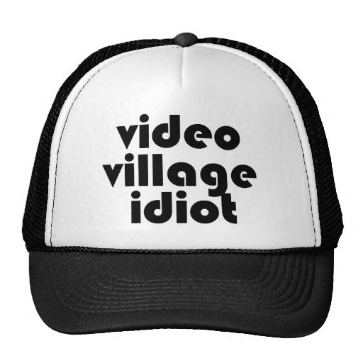 Video Village Idiot hat