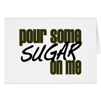 Vierta un poco de azúcar en mí tarjeta de felicitación