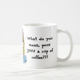 ¿Viértale una taza de café????