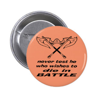 Viking Never Test He Who Wishes To Die In Battle Pinback Button