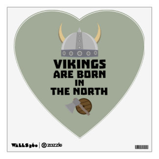 Vikings are born in the North Z7t8x Wall Decal