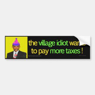 Village idiot wants more taxes bumper sticker